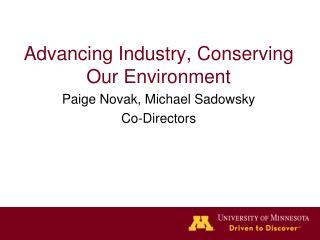Advancing Industry, Conserving Our Environment Paige Novak, Michael Sadowsky Co-Directors