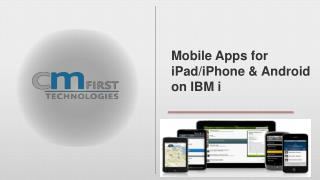 Mobile Apps for iPad /iPhone  &  Android on IBM  i