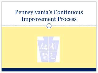 Pennsylvania's Continuous Improvement Process