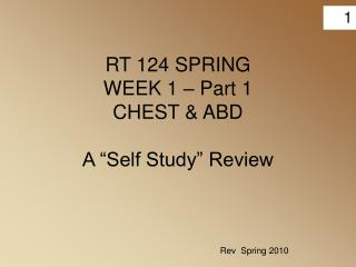 "RT 124 SPRING WEEK 1 – Part 1 CHEST & ABD A ""Self Study"" Review"