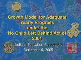 Growth Model for Adequate Yearly Progress under the No Child Left Behind Act of 2001