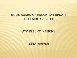 STATE BOARD OF EDUCATION UPDATE DECEMBER 7, 2011 AYP DETERMINATIONS ESEA WAIVER