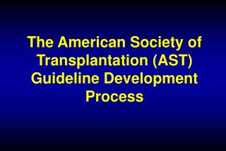 The American Society of Transplantation (AST) Guideline Development Process