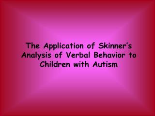 The Application of Skinner�s Analysis of Verbal Behavior to Children with Autism