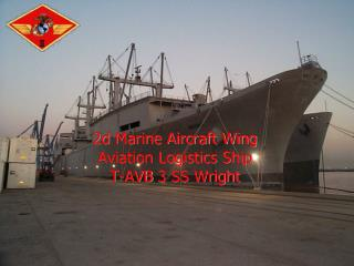2d  Marine Aircraft Wing Aviation Logistics Ship T- AVB  3 SS Wright
