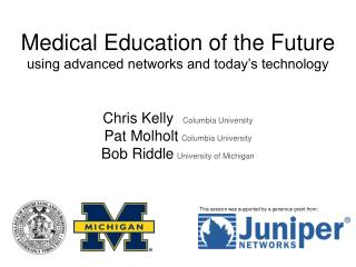 Medical Education of the Future using advanced networks and today's technology