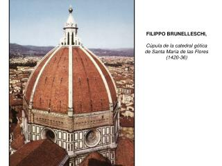 FILIPPO BRUNELLESCHI,  C pula de la catedral g tica de Santa Mar a de las Flores 1420-36