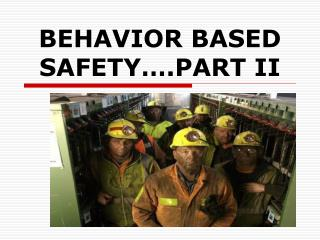 BEHAVIOR BASED SAFETY….PART II