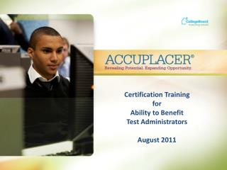 Certification Training for Ability to Benefit  Test Administrators August 2011