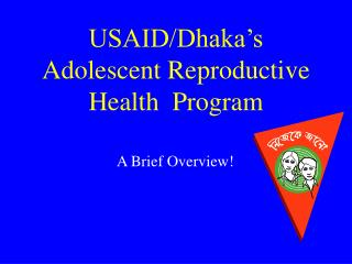 USAID/Dhaka's Adolescent Reproductive Health  Program