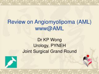 Review on Angiomyolipoma (AML) www@AML