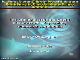 The APEX AMI Investigators Published in JAMA  January 3, 2007