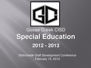 Goose Creek CISD Special Education 2012 - 2013
