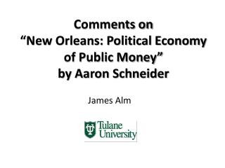 "Comments on ""New Orleans: Political Economy of Public Money"" by Aaron Schneider"
