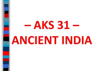 – AKS 31 – ANCIENT INDIA