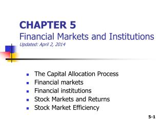 CHAPTER 5 Financial Markets and Institutions Updated: August 14, 2012