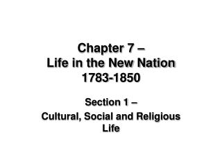 Chapter 7 – Life in the New Nation 1783-1850