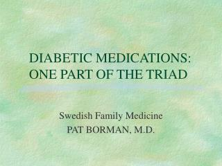 DIABETIC MEDICATIONS:    ONE PART OF THE TRIAD