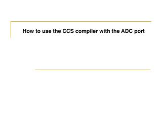How to use the CCS compiler with the ADC port