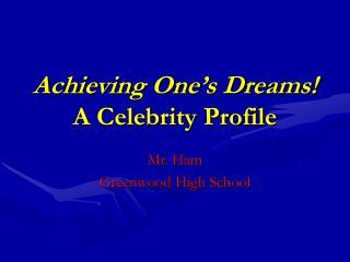 Achieving One's Dreams! A Celebrity Profile