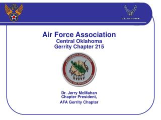 Air Force Association Central Oklahoma Gerrity Chapter 215 Dr. Jerry McMahan  Chapter President,