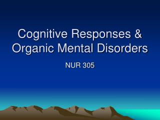 Cognitive Responses & Organic Mental Disorders