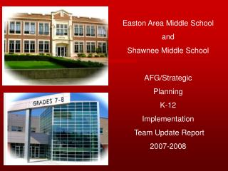 Easton Area Middle School and Shawnee Middle School AFG/Strategic  Planning K-12  Implementation