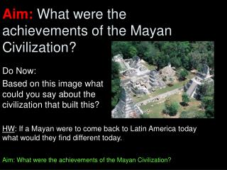 Aim:  What were the achievements of the Mayan Civilization?