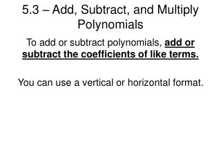 5.3 – Add, Subtract, and Multiply Polynomials