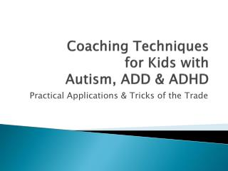 Coaching Techniques  for Kids  with  Autism, ADD & ADHD