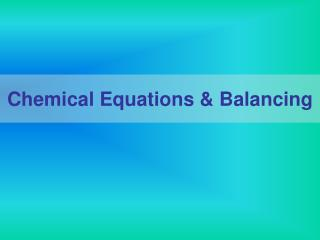 Chemical Equations & Balancing