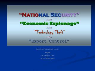"""Natio nal Sec urity"" AKA ""Economic Espionage"" AKA "" Technology Theft"" AKA ""Export Control"""