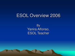 ESOL Overview 2006 By  Yanira Alfonso,  ESOL Teacher