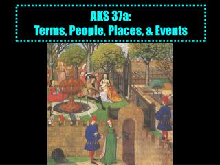 AKS 37a:  Terms, People, Places, & Events