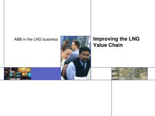 Improving the LNG Value Chain
