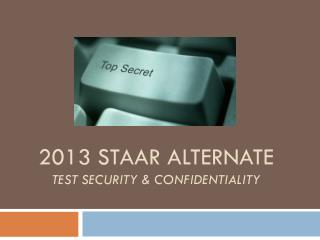 2013 STAAR Alternate Test Security & Confidentiality