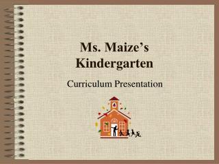 Ms. Maize's Kindergarten