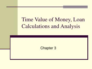 Time Value of Money, Loan Calculations and Analysis