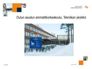 Oulun seudun ammattikorkeakoulu, Tekniikan yksikk�