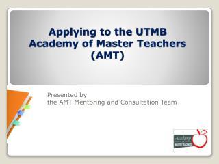 Applying to the UTMB  Academy of Master Teachers (AMT)