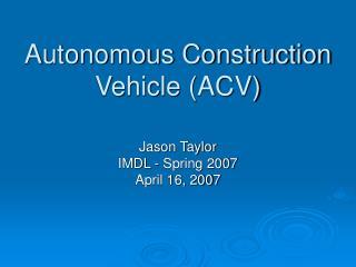 Autonomous Construction Vehicle (ACV)