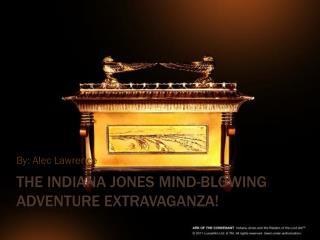 The Indiana Jones Mind-blowing Adventure Extravaganza!