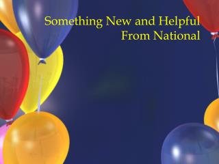Something New and Helpful From National