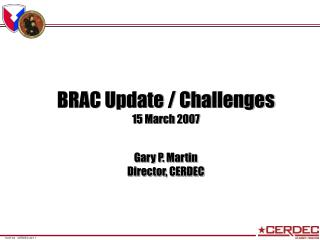 BRAC Update / Challenges 15 March 2007 Gary P. Martin Director, CERDEC