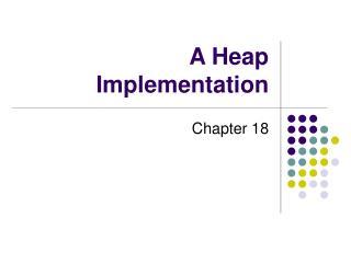 A Heap Implementation