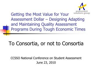 To Consortia, or not to Consortia CCSSO National Conference on Student Assessment June 23, 2010