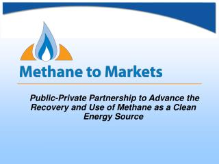 Public-Private Partnership to Advance the Recovery and Use of Methane as a Clean Energy Source