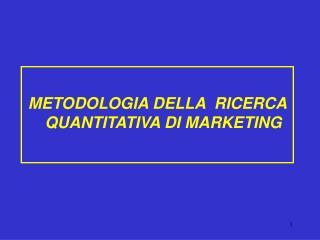 METODOLOGIA DELLA  RICERCA QUANTITATIVA DI MARKETING