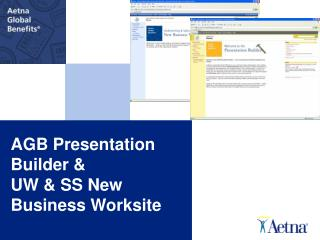 AGB Presentation Builder &  UW & SS New Business Worksite