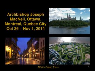 Archbishop Joseph MacNeil, Ottawa, Montreal, Quebec City Oct 26 – Nov 1, 2014
